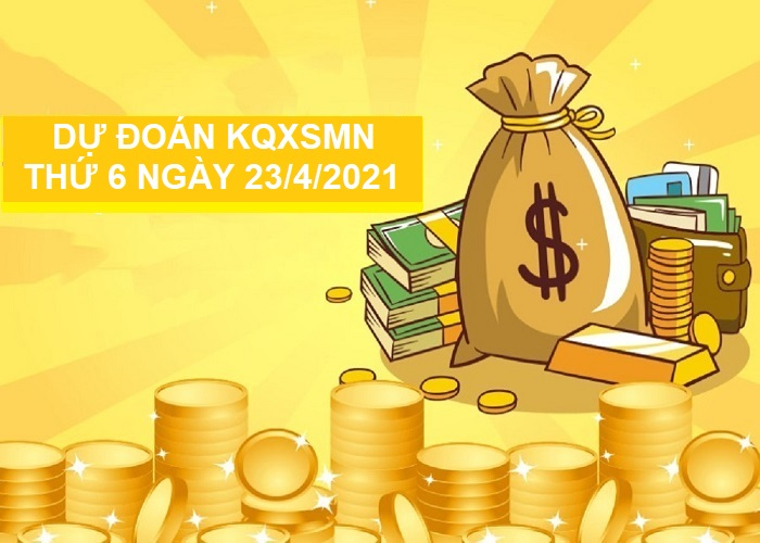 Dự đoán KQXSMN thứ 6 ngày 23/4/2021 tỷ lệ trúng cao