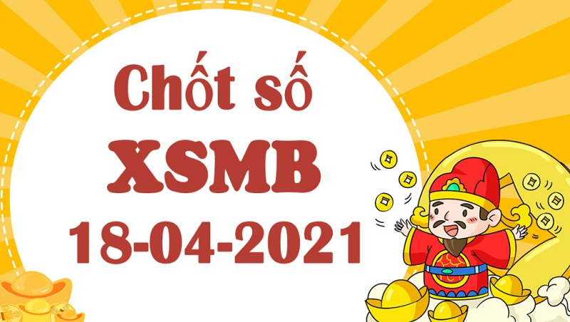 Dự đoán XSMB chủ nhật ngày 18/4/2021 con số đẹp