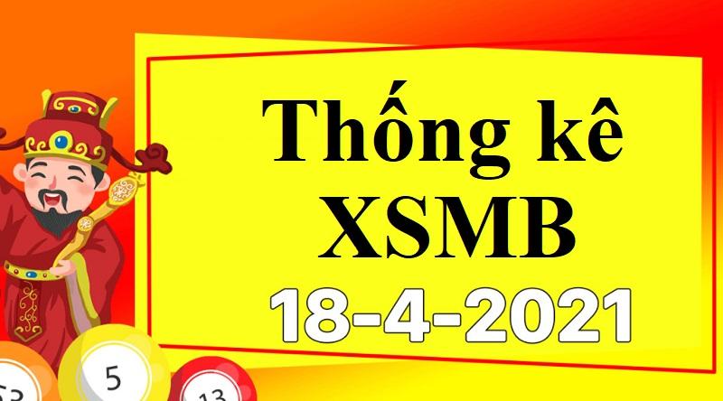 Dự đoán XSMB chủ nhật ngày 18/4/2021 - Thống kê xổ số chi tiết những ngày qua